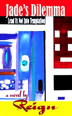 Jades Dilemma (Lead Us Not Into Temptation) Dilemma Series Book #2 Reign