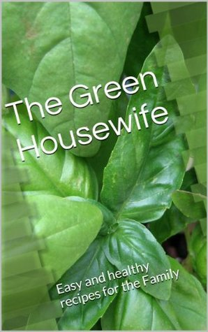 The Green Housewife: Easy recipes for the Family  by  Christina Klaus