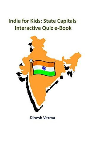 India for Kids: State Capitals: Interactive Quiz eBook (India for Kids Interactive Quiz eBooks 1)  by  Dinesh Verma