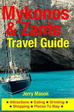 Mykonos & Zante Travel Guide: Attractions, Eating, Drinking, Shopping & Places To Stay  by  Jerry Mason