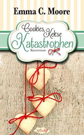 Cookies, Kekse, Katastrophen: Tennessee Storys (Zuckergussgeschichten 3) Emma C. Moore