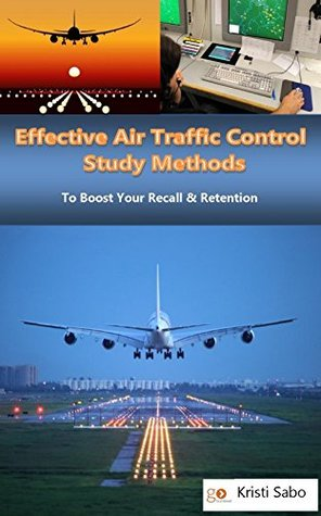 Effective Air Traffic Control Study Methods: To Boost Your Recall & Retention  by  Dan Rasmussen