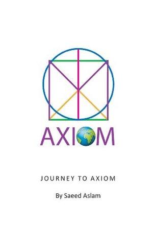 Journey to Axiom Saeed Aslam