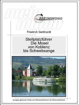 Wohnmobil Stellplatzführer Deutschland Die Mosel von Koblenz bis Schwebsange: 4. überarbeitete und erweiterte Auflage, Februar 2015  by  Friedrich Gerkhardt
