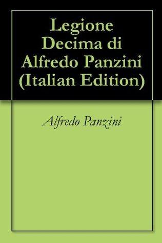 Legione Decima di Alfredo Panzini  by  Alfredo Panzini