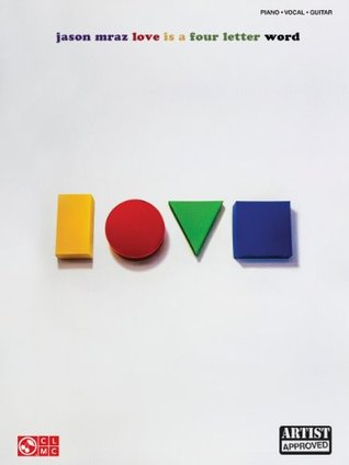 Jason Mraz - Love Is a Four Letter Word Songbook (Piano, Vocal, Guitar)  by  Jason Mraz