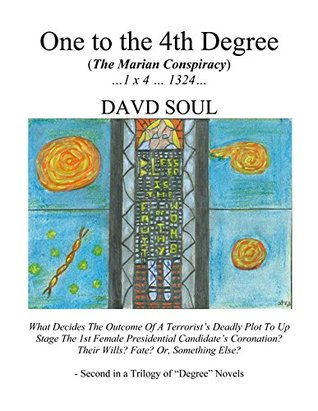 One to the 4th Degree: The Marian Conspiracy (The Degree Trilogy Book 2) Davd Soul