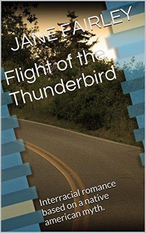 Flight of the Thunderbird: Interracial romance based on a native american myth.  by  JANE FAIRLEY