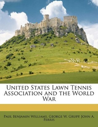 United States Lawn Tennis Association and the World War  by  Paul Benjamin Williams
