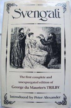 Svengali: George du Mauriers TRILBY George du Maurier