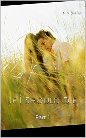 If I Should Die: Part 1  by  K a Smith