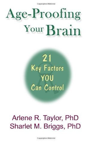 Age-Proofing Your Brain - 21 Key Factors You Can Control Arlene Taylor