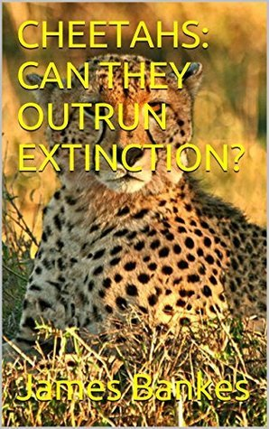 CHEETAHS: CAN THEY OUTRUN EXTINCTION? James Bankes