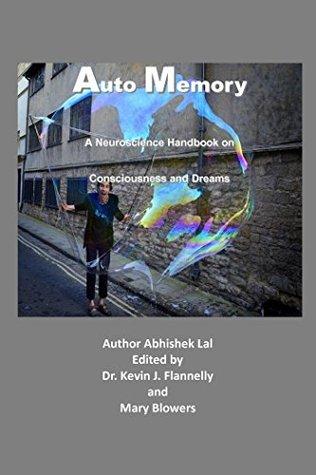 Auto Memory: A Neuroscience Handbook on Dreams and Consciousness  by  Abhishek Lal