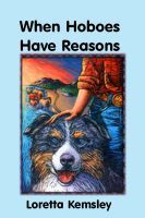 When Hoboes Have Reasons  by  Loretta Kemsley