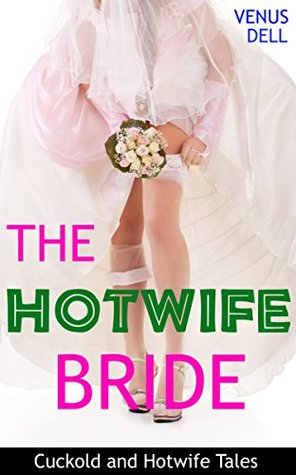 The Hotwife Bride: A Cuckold Short Venus Dell