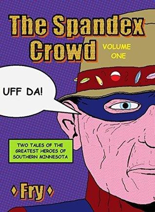 The Spandex Crowd: Volume One Dwayne Fry