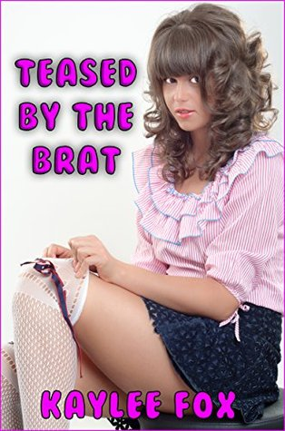 Teased By The Brat  by  Kaylee Fox