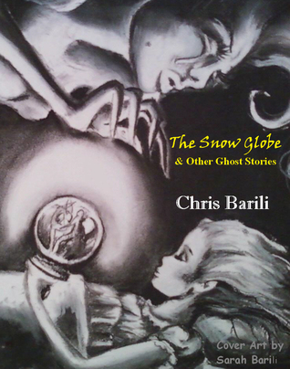 The Snow Globe and Other Ghost Stories  by  Chris Barili