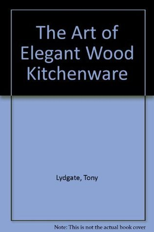 The Art of Elegant Wood Kitchenware Tony Lydgate