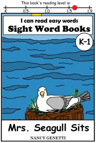 Mrs. Seagull Sits: I CAN READ EASY WORDS SIGHT WORD BOOKS: Level K-1 Early Reader: Beginning Readers (I Can Read Easy Words: Sight Word Books Book 11) Nancy Genetti