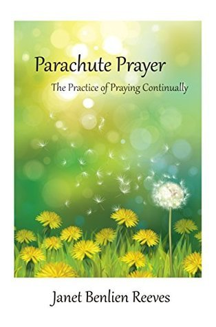 Parachute Prayer: The Practice of Praying Continually  by  Janet Benlien Reeves