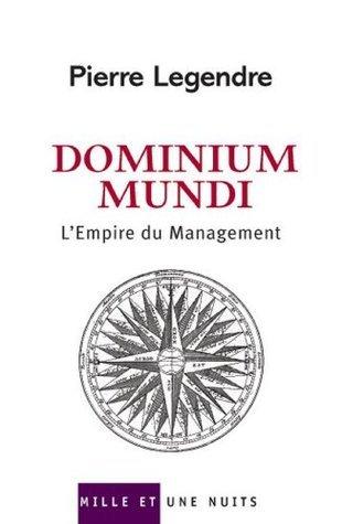 Dominium Mundi : LEmpire du Management Pierre Legendre