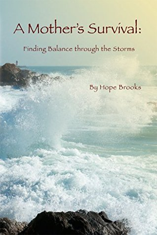 A Mothers Survival: Finding Balance through the Storms Hope Brooks