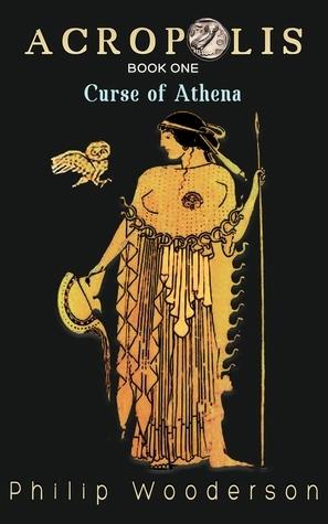 Acropolis: Curse of Athena (Acropolis Book One of Two) Philip Wooderson