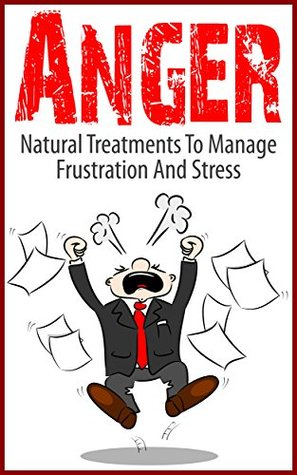 Anger: Natural Treatments to Manage Frustration and Stress James Seals