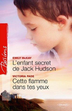 Lenfant secret de Jack Hudson - Cette flamme dans tes yeux (Passions t. 240)  by  Emily McKay