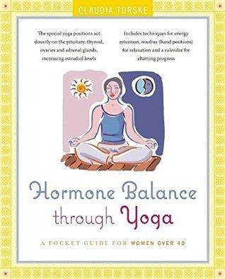 Hormone Balance Through Yoga: A Pocket Guide for Women over 40  by  Claudia Turske