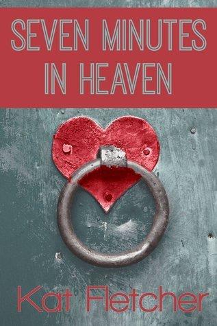 Seven Minutes In Heaven  by  Kat Fletcher