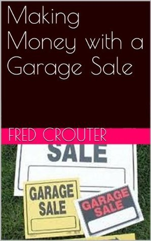 Making Money with a Garage Sale Fred Crouter