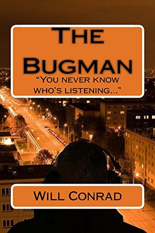 The Bugman: You never know whos listening (The Bugman Chronicles Book 1) Will  Conrad