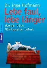 Lebe faul, lebe länger: Warum sich Müßiggang lohnt  by  Inge Hofmann