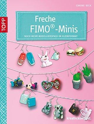 Freche Fimo®-Minis: Noch mehr Modellierspaß im Kleinformat Simone Beck