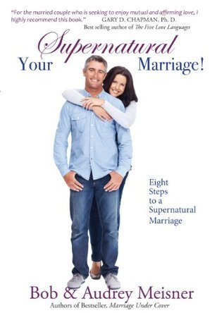 Your Supernatural Marriage: Eight Steps to a Supernatural Marriage Bob Meisner