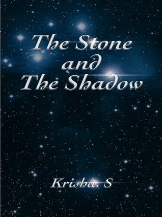 The Stone and the Shadow  by  Krisha S