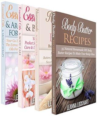 Essentials Oils & Body Butter:Essential Oils & Body Butter Boxset - Essential Oils & Aromatherapy For Beginners + Essential Oils & Body Care + Homemade ... Recipes Bundle  by  Leanna Lockhart