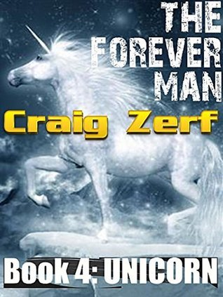 The Forever Man 4 - Post Apocalyptic Dystopian Fantasy: Book 4: Unicorn  by  Craig Zerf