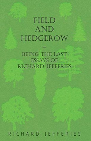 Field and Hedgerow - Being the Last Essays of Richard Jefferies  by  Richard Jefferies