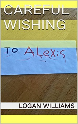Careful Wishing (Alexis Shermans Tell All Book 1)  by  Logan Williams