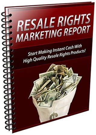 Resale Rights Marketing Report: Start Making Instant Cash With High Quality Resale Rights Products! Peter Ring