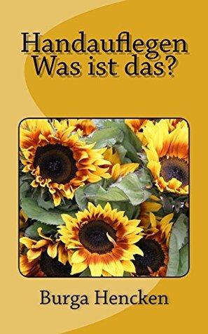 Handauflegen - Was ist das?  by  Burga Hencken