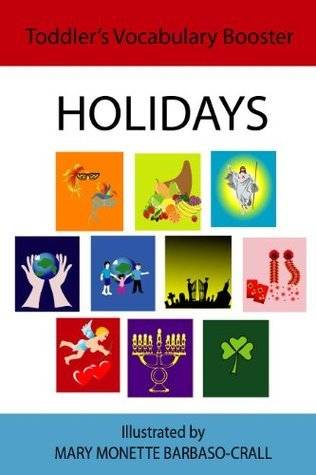HOLIDAYS - BASIC SET (TODDLERS VOCABULARY BOOSTER Book 12)  by  Mary Monette Barbaso-Crall