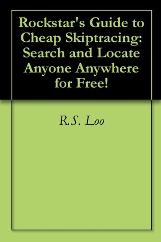 Rockstars Guide to Cheap Skiptracing: Search and Locate Anyone Anywhere for Free!  by  R.S. Loo