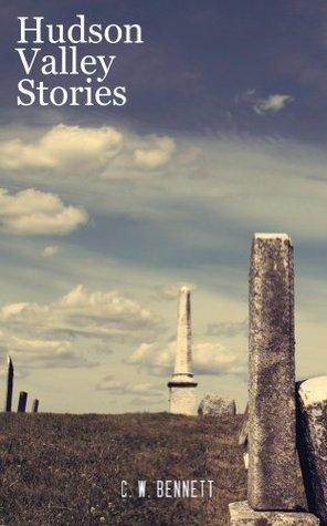 Hudson Valley Stories  by  C W Bennett