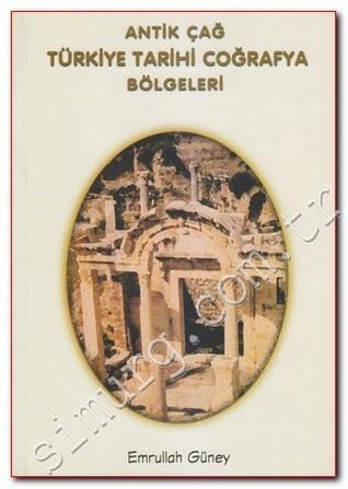 Antik Çağ Türkiye Tarihi Coğrafya Bölgeleri  by  Emrullah Güney, Prf. Dr.