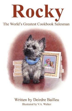 Rocky: The Worlds Greatest Cookbook Salesman  by  Deirdre Bailleu